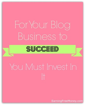 For Your Blog Business to Succeed, You Must Invest In It
